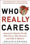 Who Really Cares, Arthur C. Brooks, 0465008216