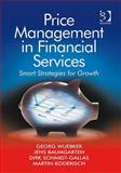 Price Management in Financial Services : Smart Strategies for Growth, Koderisch, Martin and Wuebker, Georg, 0566088215