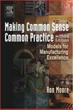 Making Common Sense Common Practice : Models for Manufacturing Excellence, Moore, Ron, 0750678216