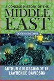 A Concise History of the Middle East, Goldschmidt, Arthur, Jr. and Davidson, Lawrence, 0813348218