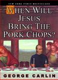 When Will Jesus Bring the Pork Chops?, George Carlin, 140130821X