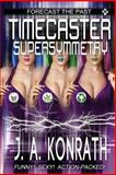 Timecaster Supersymmetry, J. A.  Konrath, 1492948217