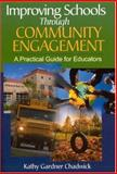 Improving Schools Through Community Engagement : A Practical Guide for Educators, Chadwick, Kathy Gardner, 0761938214