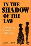In the Shadow of the Law No. 45 : Divorce in Canada, 1900-1939, Snell, James G., 0802068219