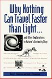 Why Nothing Can Travel Faster Than Light.... and Other Explorations in Nature's Curiosity Shop, Zimmerman, Barry E. and Zimmerman, David J., 0809238217
