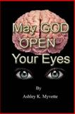 May God Open Yours Eyes, Ashley Myvette, 1470158213