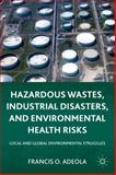 Hazardous Wastes, Industrial Disasters, and Environmental Health Risks : Local and Global Environmental Struggles, Adeola, Francis O., 0230118216