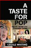 A Taste for Pop : Pop Art, Gender and Consumer Culture, Whiting, Cecile M., 0521588219
