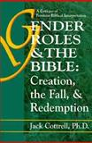 Gender Roles and the Bible : Creation, the Fall and Redemption. A Critique of the Feminist Biblical Interpretation, Cottrell, Jack, 0899008216