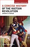 A Concise History of the Haitian Revolution, Popkin, Jeremy D., 1405198214