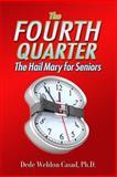 The Fourth Quarter: the Hail Mary for Seniors, Dede Casad, 1484098218