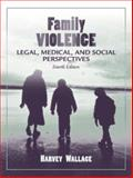 Family Violence : Legal, Medical, and Social Perspectives, Wallace, Harvey, 0205418228