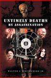 Untimely Deaths by Assassination, Walter J. Whittemore, 1462038220