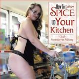 How to Spice up Your Kitchen!!!, Chef Awesome Abbey, 1477298223