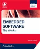 Embedded Software : The Works, Walls, Colin, 0124158226
