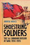Shoestring Soldiers : The 1st Canadian Division at War, 1914-1915, Iarocci, Andrew, 0802098223