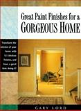 Great Paint Finishes for a Gorgeous Home, Gary Lord, 0891348220