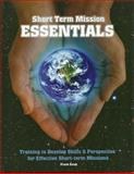 Short Term Mission Essentials : Training to Develop Skills and Perspective for Effective Short-Term Missions, Estep, Frank, 0972388222