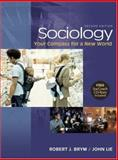 Sociology : Your Compass for a New World, Brym, Robert J. and Lie, John, 0534628222