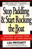 Stop Paddling and Start Rocking the Boat : Business Lessons from the School of Hard Knocks, Pritchett, Lou, 0887308228