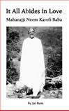 It All Abides in Love : Maharajji Neem Karoli Baba, Ransom, Jai Ram, 0990718220