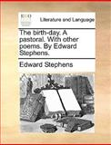 The Birth-Day a Pastoral with Other Poems by Edward Stephens, Edward Stephens, 1140958224