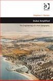 Dubai Amplified : The Engineering of a Port Geography, Stephen J. Ramos, 1409408221