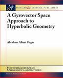 A Gyrovector Space Approach to Hyperbolic Geometry, Ungar, Abraham, 1598298224