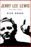 Jerry Lee Lewis: His Own Story, Rick Bragg and Jerry Lee Lewis, 0062078224