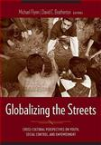 Globalizing the Streets : Cross-Cultural Perspectives on Youth, Social Control, and Empowerment, , 0231128223