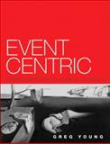 Event Centric : Finding Simplicity in Complex Systems, Young, Greg, 0321768221