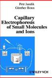 Capillary Electrophoresis of Small Molecules and Ions, Jandik, P. and Bonn, Günther, 0471188220
