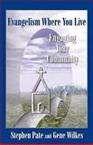 Evangelism Where You Live : Engaging Your Community, Pate, Steve A. and Wilkes, C. Gene, 0827208227