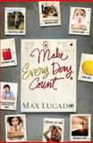 Make Every Day Count, Thomas Nelson Publishing Staff and Max Lucado, 140031822X