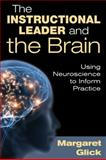 The Instructional Leader and the Brain : Using Neuroscience to Inform Practice, Glick, Margaret, 1412988225