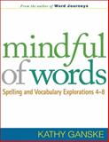 Mindful of Words : Spelling and Vocabulary Explorations 4-8, Ganske, Kathy, 1593858221