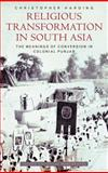 Religious Transformation in South Asia : The Meanings of Conversion in Colonial Punjab, Harding, Christopher, 0199548226