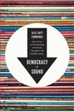 Democracy of Sound : Music Piracy and the Remaking of American Copyright in the Twentieth Century, Cummings, Alex Sayf, 0199858225