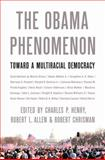 The Obama Phenomenon : Toward a Multiracial Democracy, Henry, Charles P. and Allen, Robert, 0252078225