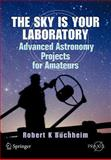 The Sky Is Your Laboratory : Advanced Astronomy Projects for Amateurs, Buchheim, Robert K., 0387718222