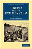 Siberia and the Exile System, Kennan, George, 1108048226