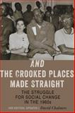 And the Crooked Places Made Straight : The Struggle for Social Change in The 1960s, Chalmers, David, 1421408228