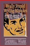 Really Stupid Writing Mistakes, Sherrill Wark, 1479308226