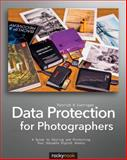 Data Protection for Photographers : A Guide to Storing and Protecting Your Valuable Digital Assets, Corrigan, Patrick H., 1937538222