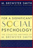 For a Significant Social Psychology : The Collected Writings of M. Brewster Smith, Smith, M. Brewster, 0814798225