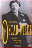 Studying Oscar Wilde : History, Criticism, and Myth, Guy, Josephine and Small, Ian, 0944318223
