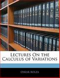 Lectures on the Calculus of Variations, Oskar Bolza, 1141088223