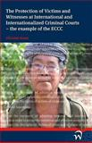 The Protection of Victims and Witnesses at International and Internationalized Criminal Courts - the Example of the ECCC, Christine Kunst, 9058508226