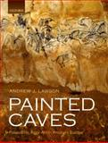 Painted Caves : Palaeolithic Rock Art in Western Europe, Lawson, Andrew J., 0199698228