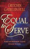 Equal to Serve, Gretchen Gaebelein Hull, 0801058228